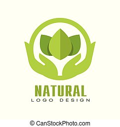 Natural logo design, healthy organic food label with green leaves and human hands, emblem for cafe, packaging, restaurant, farm products vector Illustration on a white background
