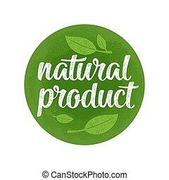 Natural product lettering with leaf. Vector vintage illustration
