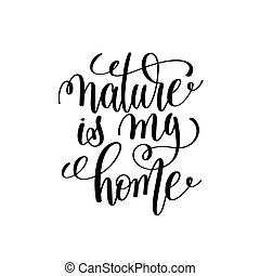 nature is my home black and white handwritten lettering