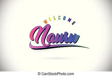 Nauru Welcome To Word Text with Creative Purple Pink Handwritten Font and Swoosh Shape Design Vector.