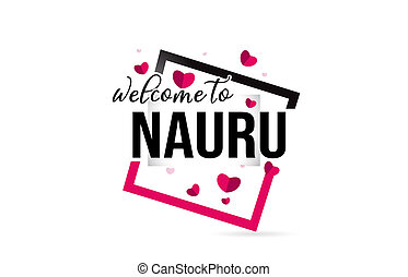 Nauru Welcome To Word Text with Handwritten Font and Red Hearts Square.