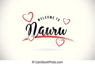 Nauru Welcome To Word Text with Handwritten Font and Red Love Hearts.