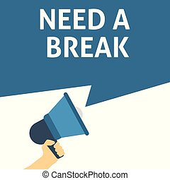 NEED A BREAK Announcement. Hand Holding Megaphone With Speech Bubble