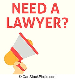 NEED A LAWYER? Announcement. Hand Holding Megaphone With Speech Bubble