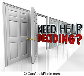 The words Need Help Deciding coming out of an open door to represent many choices and opportunities but needing assistance in picking the right one