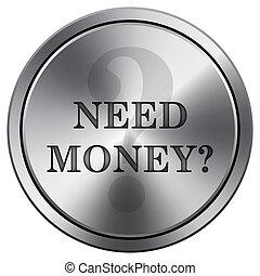 Need money icon. Round icon imitating metal.