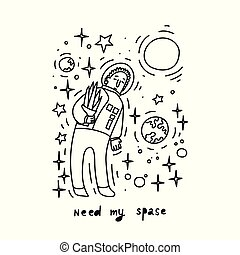 Need my space. Doodle style concept poster. Hand drawn astronaut.