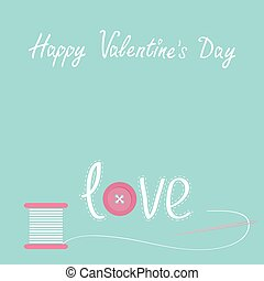 Needle and spool of thread with button applique word love Happy Valentines day card Flat desigh