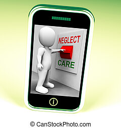 Neglect Care Switch Shows Neglecting Or Caring - Neglect...