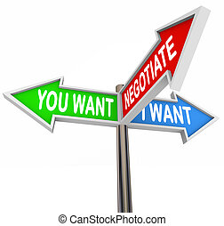 Coming to an agreement through negotiation illustrated by three road or street signs with the words You Want, I Want, Negotiate