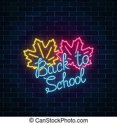 Neon banner with back to school greeting text. Glowing neon sign with maple leaves. Design of leaflet, flyer.
