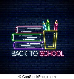 Neon banner with back to school text, book and pencils. Glowing neon sign with school supplies.