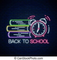 Neon banner with back to school text, books and alarm clock. Glowing neon sign with school supplies