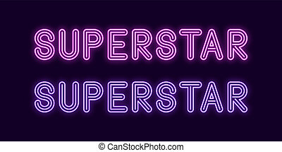 Neon inscription of Superstar. Vector, neon Text - Neon...