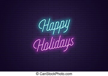 Neon lettering of Happy Holidays. Glowing text