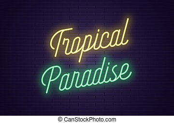Neon lettering of Tropical Paradise. Glowing text