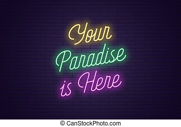 Neon lettering of Your Paradise is Here. Glowing text