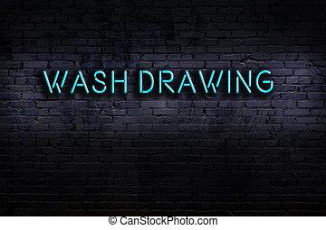Neon sign on brick wall at night. Inscription wash drawing