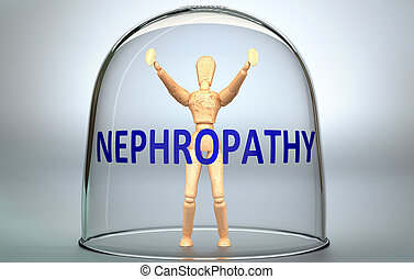 Nephropathy can separate a person from the world and lock in an isolation that limits - pictured as a human figure locked inside a glass with a phrase Nephropathy, 3d illustration.