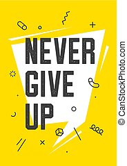 Banner with text work never give up for emotion, inspiration and motivation
