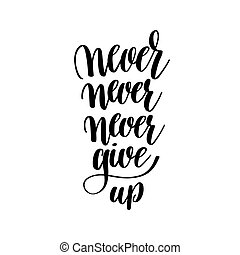 never give up black and white hand written lettering