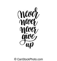 never give up black and white handwritten lettering inscription