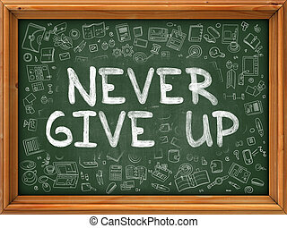 Never Give Up Concept. Doodle Icons on Chalkboard.