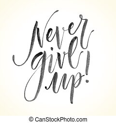 Never Give Up. Hand drawn inspirational quote.