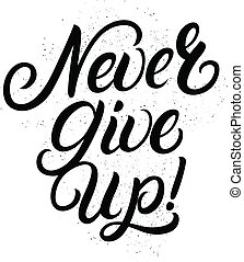 Never Give Up hand written lettering. Modern brush calligraphy, typography.