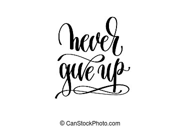 never give up hand written lettering positive quote