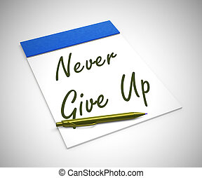 Never give up idiom means to keep trying and staying strong...