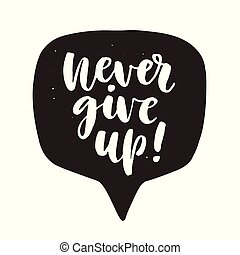 Never give up. Motivational hand written lettering