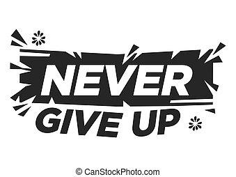 Never give up motivational quote against white background. Never give up broken effect phrase.
