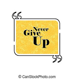 never give up quote text bubble vector graphic design using black line
