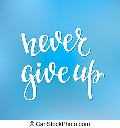 Never give up quote typography