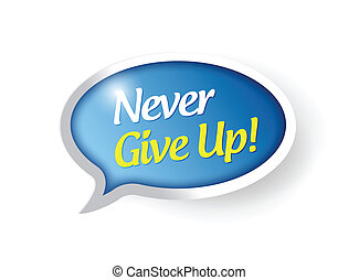 never give up speech bubble message illustration