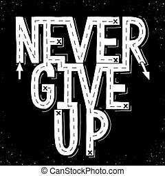 Never give up.Inspirational quote. Hand drawn illustration ...