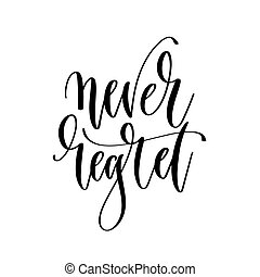 never regret - hand lettering inscription text, motivation...