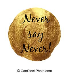 Never say never vector word hand drawn illustration icon card isolated quote. Golden smear.