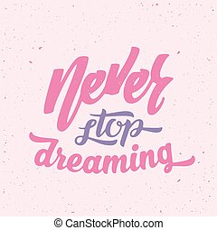 Never Stop Dreaming Abstract Vector Retro Lettering Poster or a Card. With Shabby Texture.