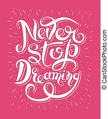 Never stop dreaming Inspirational text motivational poster on re