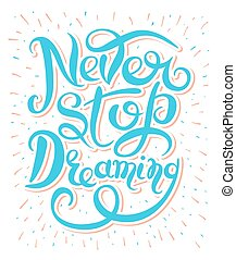 Never stop dreaming Inspirational text motivational poster on wh