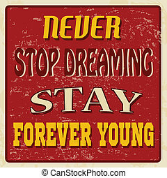 Never stop dreaming stay forever young poster - Never stop...
