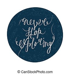 Never stop exploring inspiration quotation. Hand drawn...