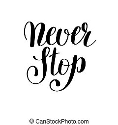 never stop handwritten positive inspirational quote brush typography to printable wall art, photo album design, home decor or greeting card, modern calligraphy vector illustration