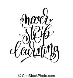 never stop learning black and white hand written lettering posit