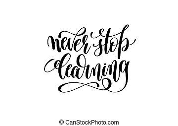 never stop learning - hand written lettering inscription