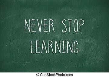 Never stop learning handwritten on blackboard - Never stop ...