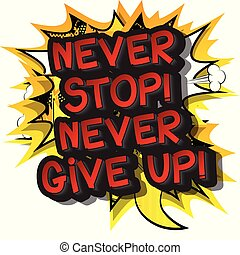 Never Stop! Never Give Up! Vector illustrated comic book...