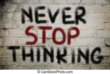 Never Stop Thinking Concept